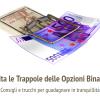 Come Evitare le Trappole delle Opzioni Binarie e Guadagnare in Tranquillitá