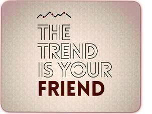 the trend is your friend - trading a favore del trend